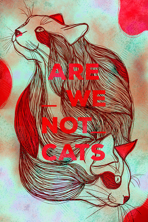 Are We Not Cats